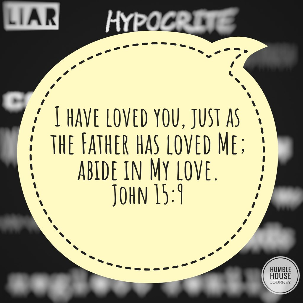 "Blurred insults in black and white with speech bubble overlay that says, ""I have loved you, just as the Father has loved me; abide in my love."" John 15:9"